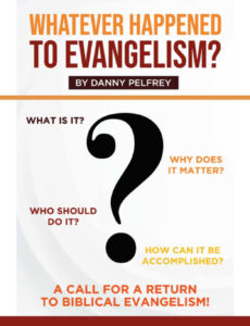 CrossLink Publishing is pleased to announce the release in paperback and various eBook formats of Whatever Happened to Evangelism? by Danny Pelfrey.